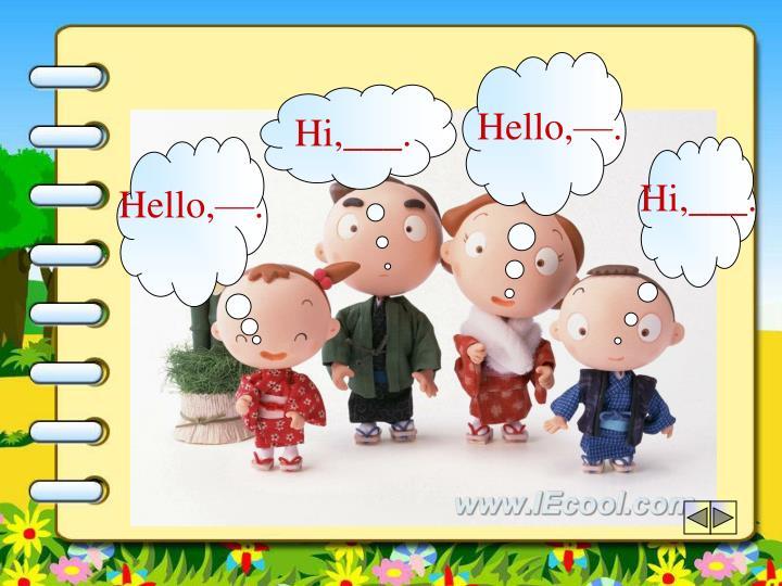 Hello,—.
