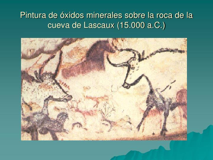 Pintura de óxidos minerales sobre la roca de la cueva de Lascaux (15.000 a.C.)