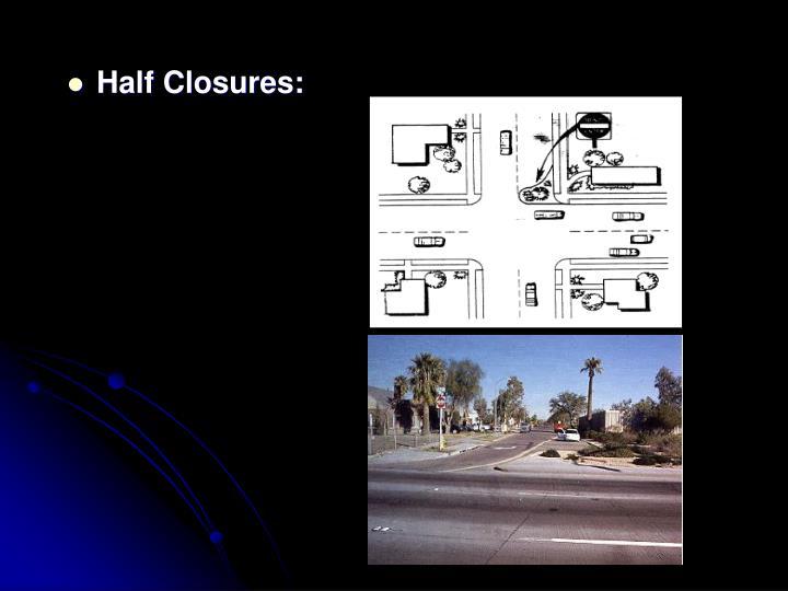 Half Closures: