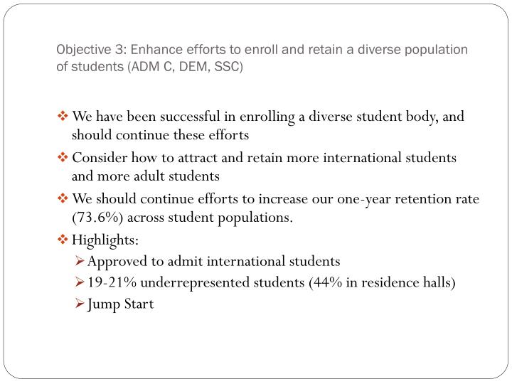 Objective 3: Enhance efforts to enroll and retain a diverse population of students (ADM C, DEM, SSC)