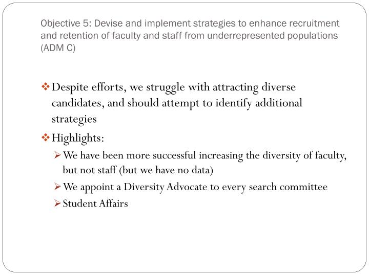 Objective 5: Devise and implement strategies to enhance recruitment and retention of faculty and staff from underrepresented populations (ADM C)