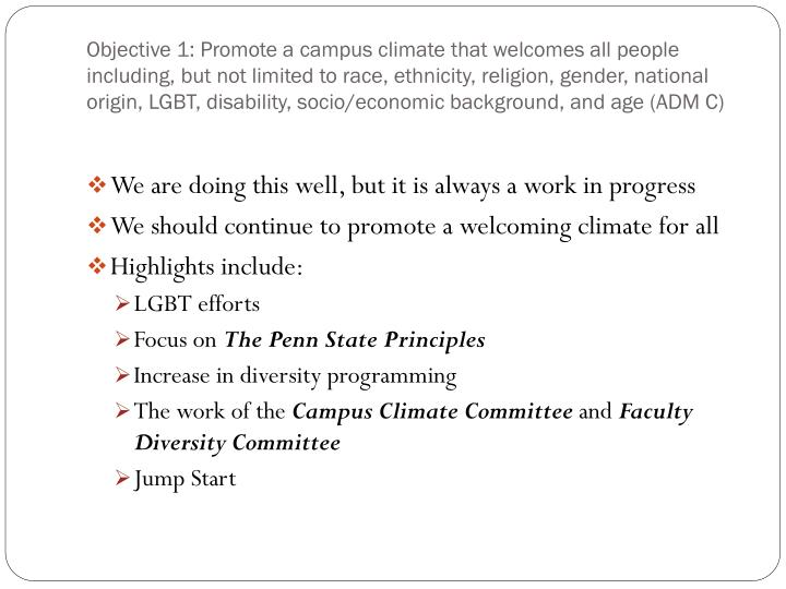Objective 1: Promote a campus climate that welcomes all people including, but not limited to race, ethnicity, religion, gender, national origin, LGBT, disability, socio/economic background, and age (ADM C)