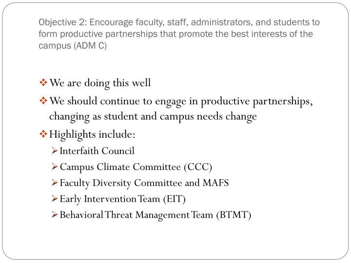 Objective 2: Encourage faculty, staff, administrators, and students to form productive partnerships that promote the best interests of the campus (ADM C)