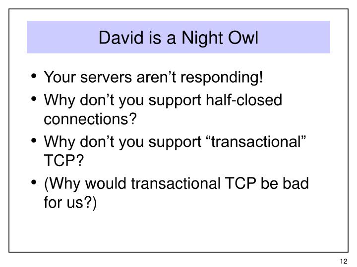 David is a Night Owl