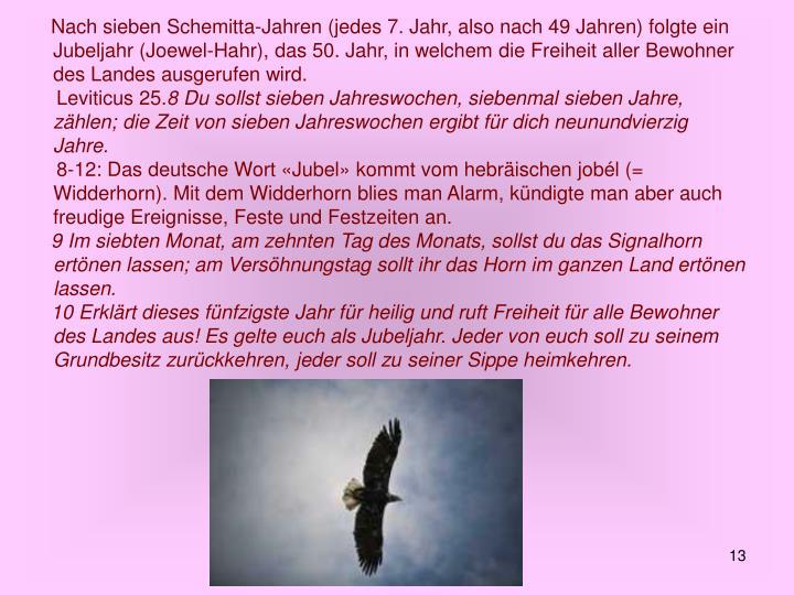 Nach sieben Schemitta-Jahren (jedes 7. Jahr, also nach 49 Jahren) folgte ein Jubeljahr (Joewel-Hahr), das 50. Jahr, in welchem die Freiheit aller Bewohner des Landes ausgerufen wird.
