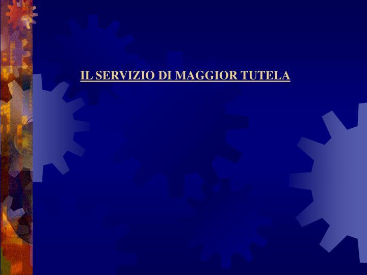 IL SERVIZIO DI MAGGIOR TUTELA