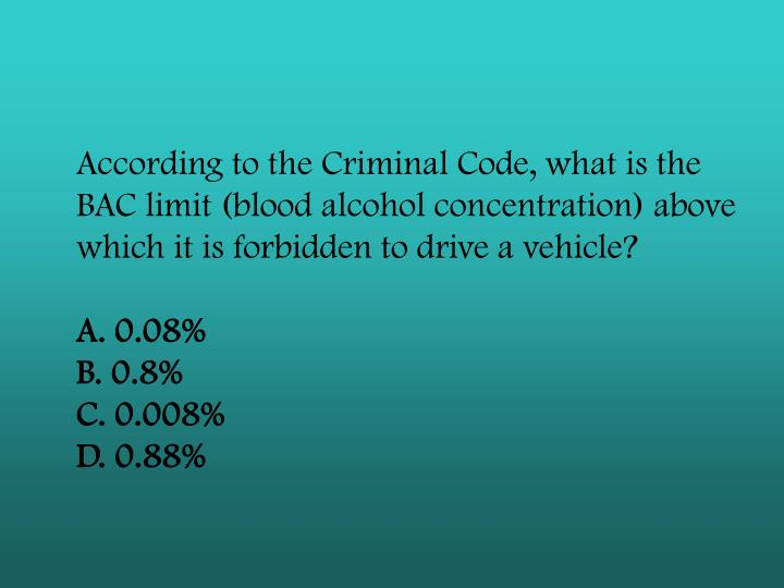 According to the Criminal Code, what is the BAC limit (blood alcohol concentration) above which it is forbidden to drive a vehicle?
