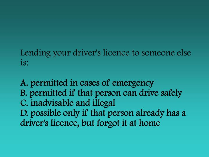 Lending your driver's licence to someone else is: