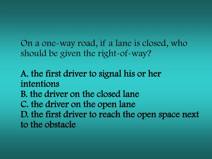 On a one-way road, if a lane is closed, who should be given the right-of-way?