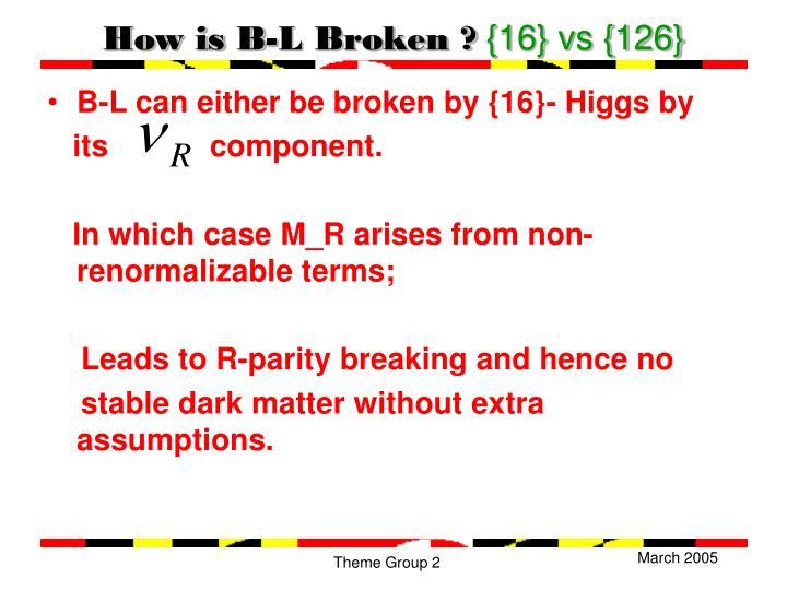 How is B-L Broken ?