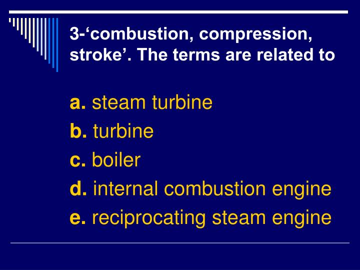 3-'combustion, compression, stroke'. The terms are related to