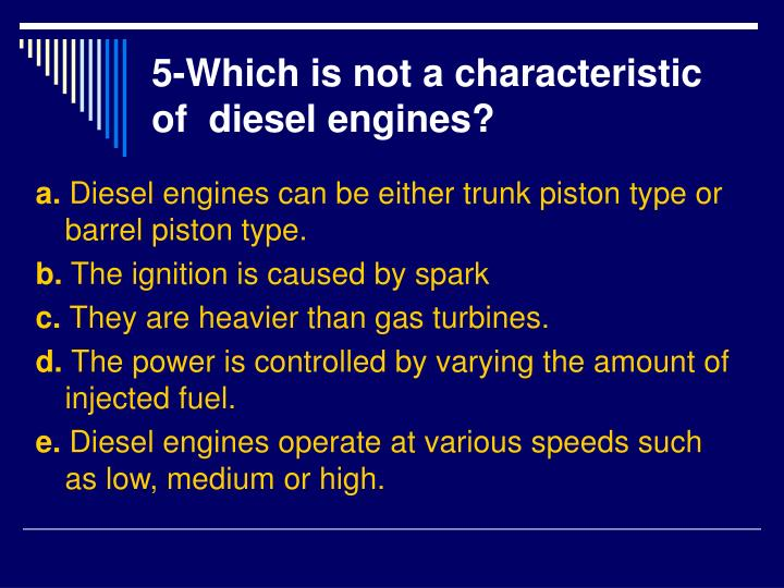 5-Which is not a characteristic of  diesel engines?