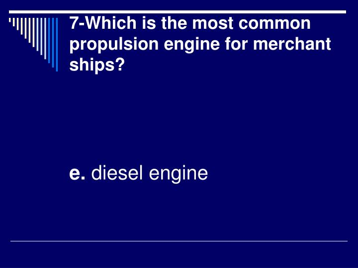7-Which is the most common propulsion engine for merchant ships?