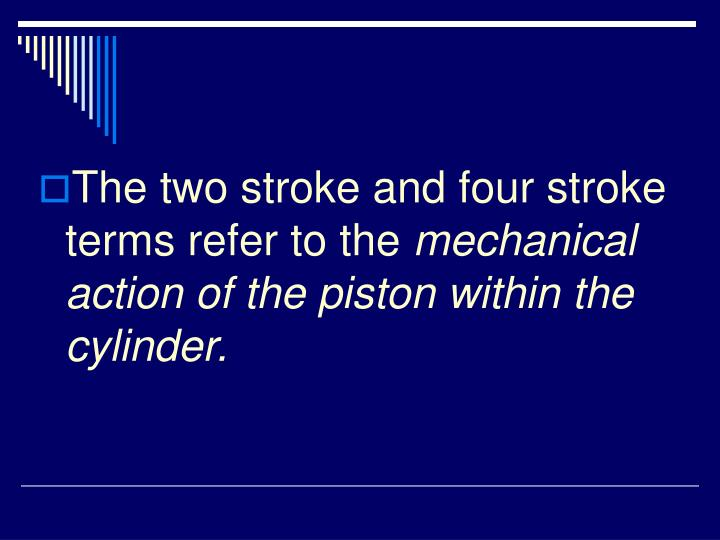 The two stroke and four stroke terms refer to the