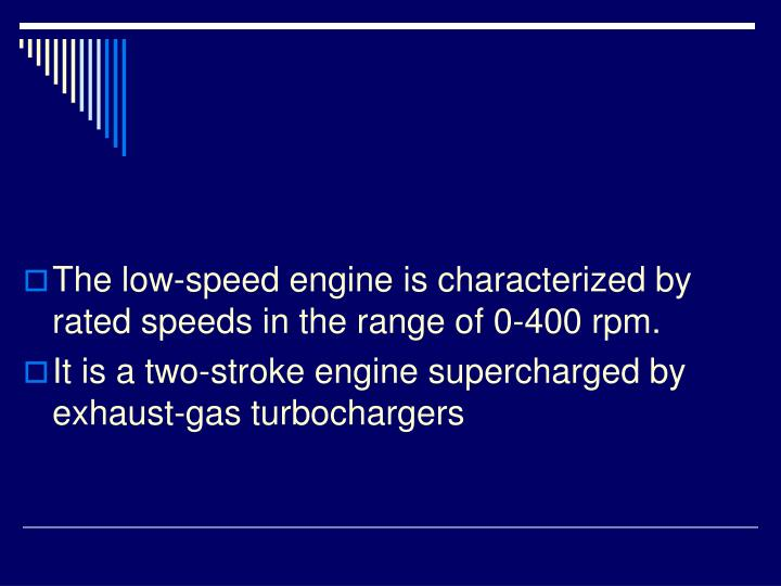 The low-speed engine is characterized by rated speeds in the range of 0-400 rpm.