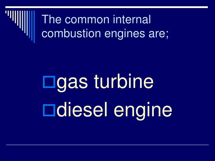 The common internal combustion engines are