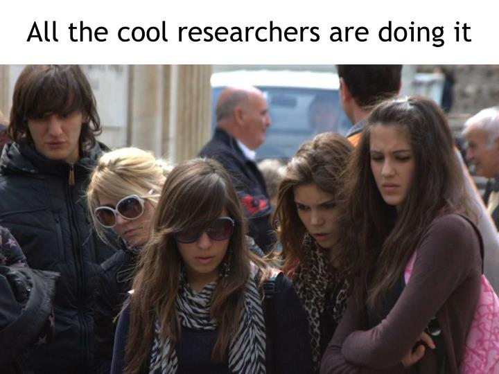 All the cool researchers are doing it