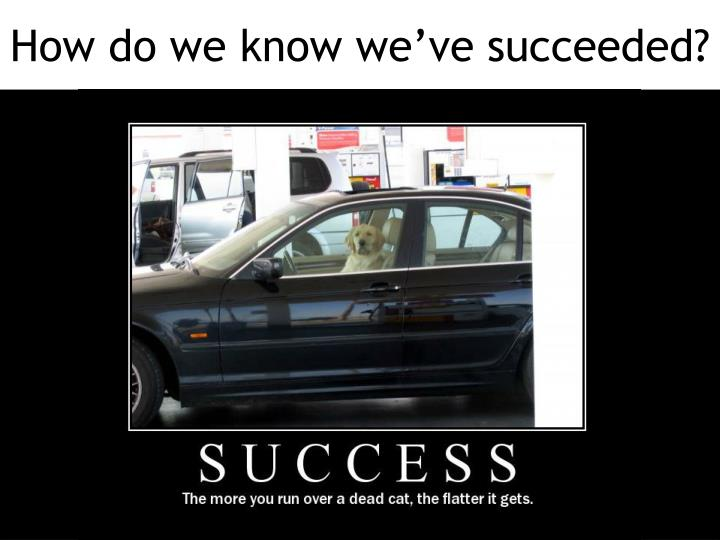 How do we know we've succeeded?