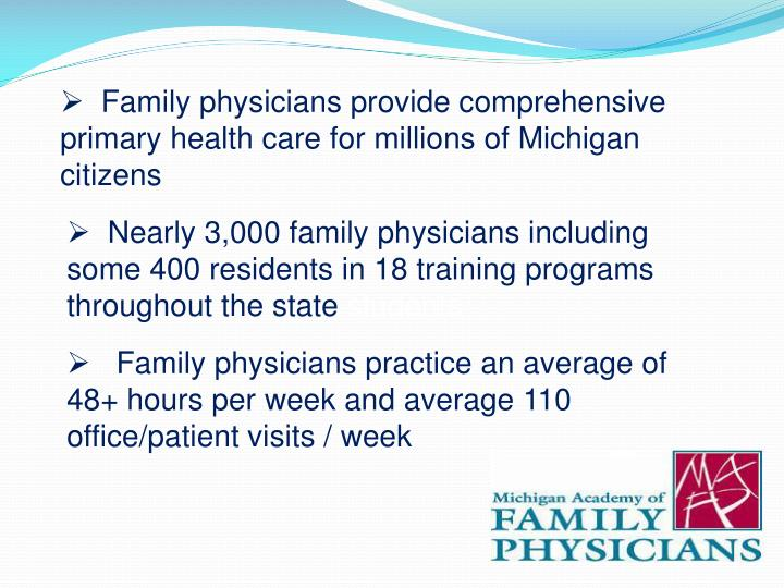 Family physicians provide comprehensive primary health care for millions of Michigan citizens