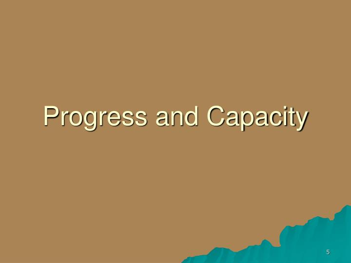 Progress and Capacity
