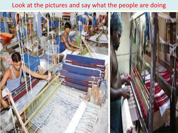 Look at the pictures and say what the people are doing