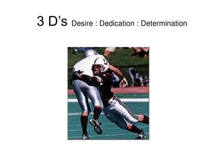 3 D's