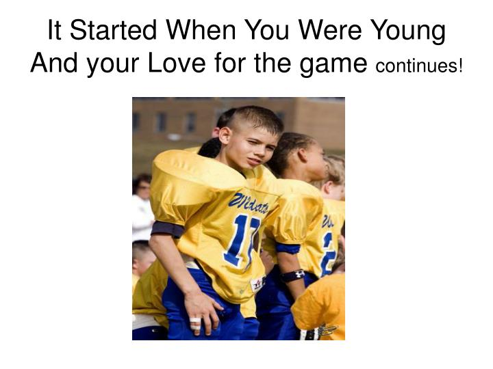 It Started When You Were Young