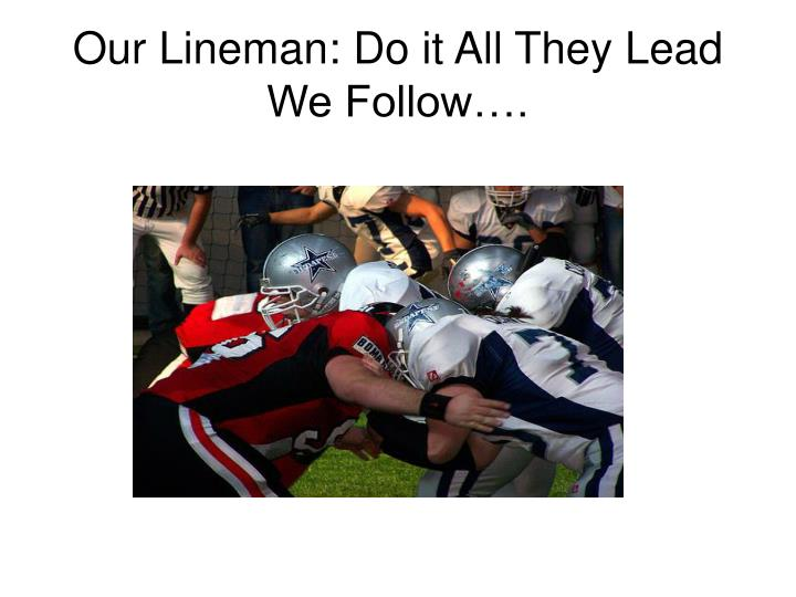 Our Lineman: Do it All They Lead We Follow….