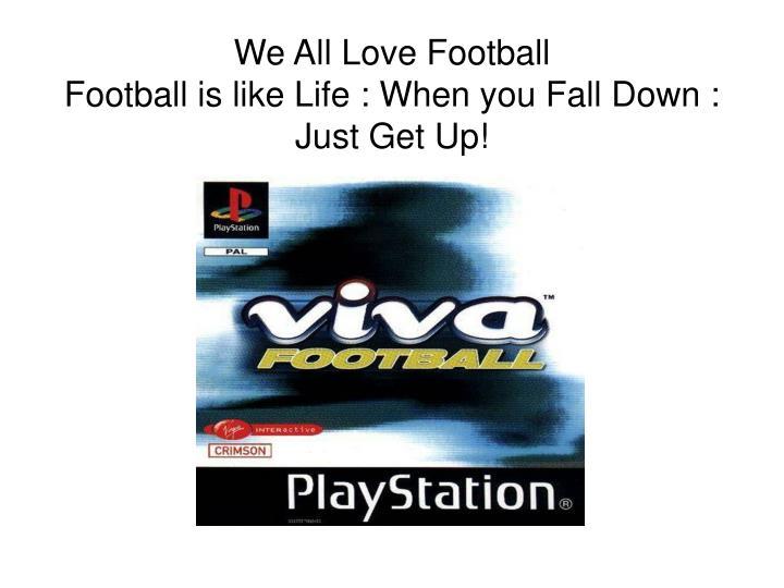 We All Love Football