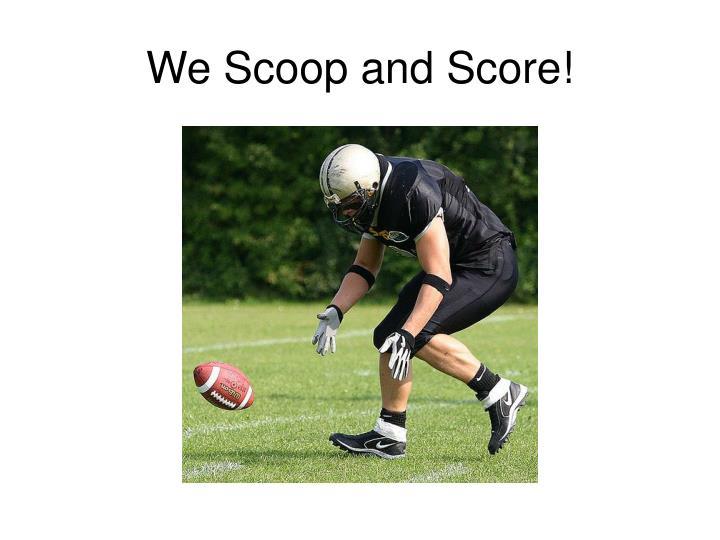 We Scoop and Score!