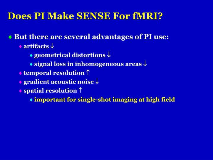 Does PI Make SENSE For fMRI?