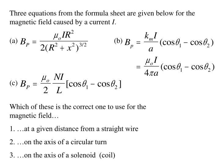 Three equations from the formula sheet are given below for the magnetic field caused by a current