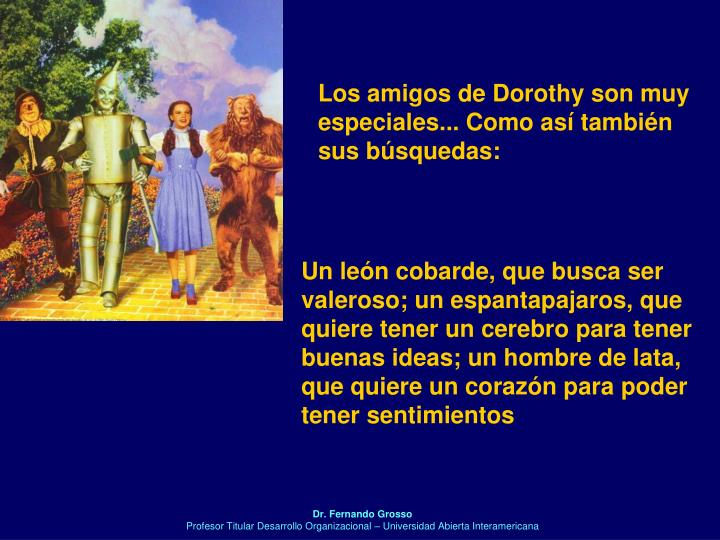 Los amigos de Dorothy son muy