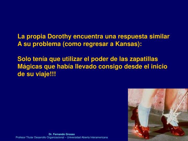 La propia Dorothy encuentra una respuesta similar