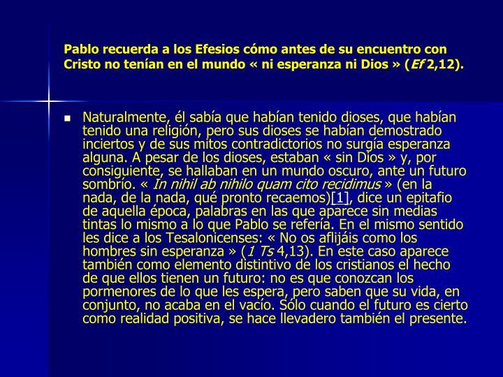 Pablo recuerda a los Efesios cómo antes de su encuentro con Cristo no tenían en el mundo « ni esperanza ni Dios » (