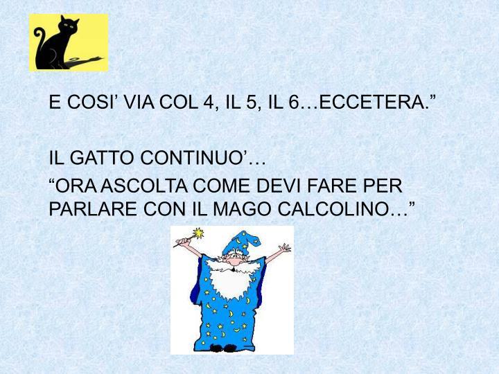 """E COSI' VIA COL 4, IL 5, IL 6…ECCETERA."""""""