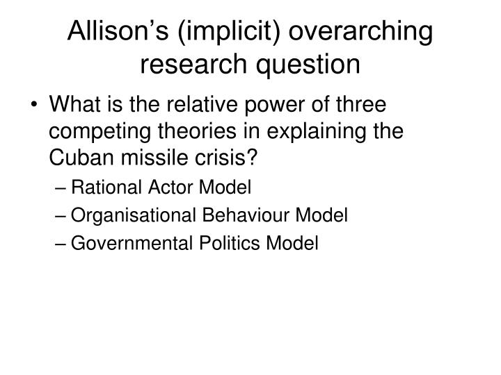 Allison's (implicit) overarching research question