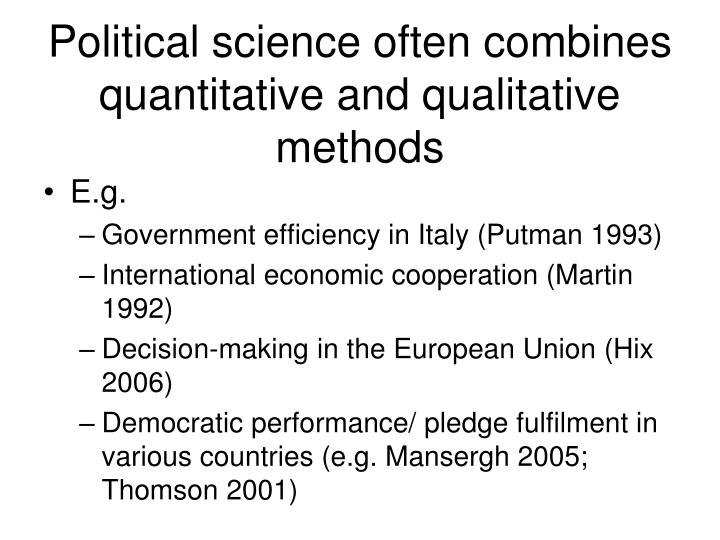 Political science often combines quantitative and qualitative methods