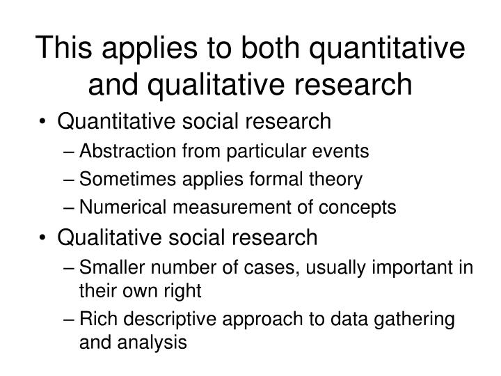 This applies to both quantitative and qualitative research