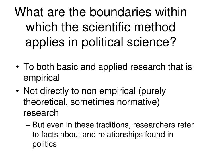 What are the boundaries within which the scientific method applies in political science?