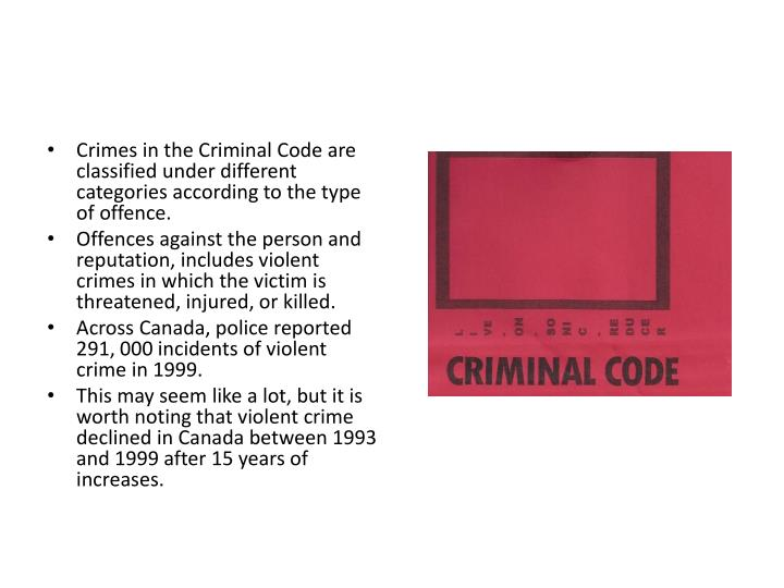 Crimes in the Criminal Code are classified under different categories according to the type of offence.