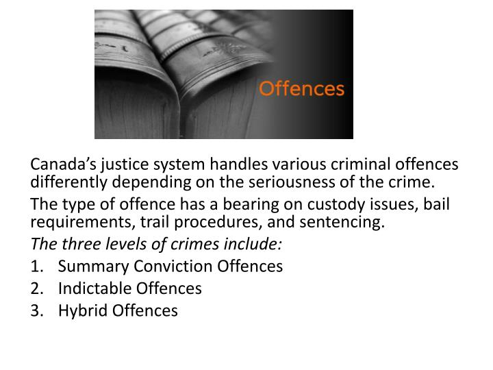 Canada's justice system handles various criminal offences differently depending on the seriousness of the crime.