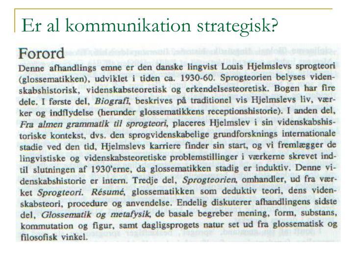 Er al kommunikation strategisk?