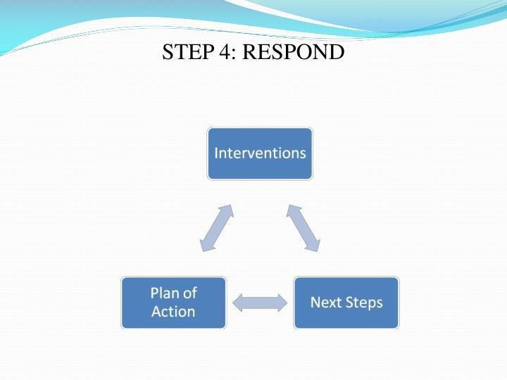 STEP 4: RESPOND
