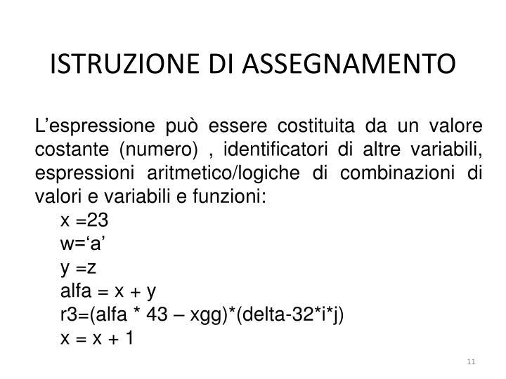 L'espressione può essere costituita da un valore costante (numero) , identificatori di altre variabili, espressioni aritmetico/logiche di combinazioni di valori e variabili e funzioni: