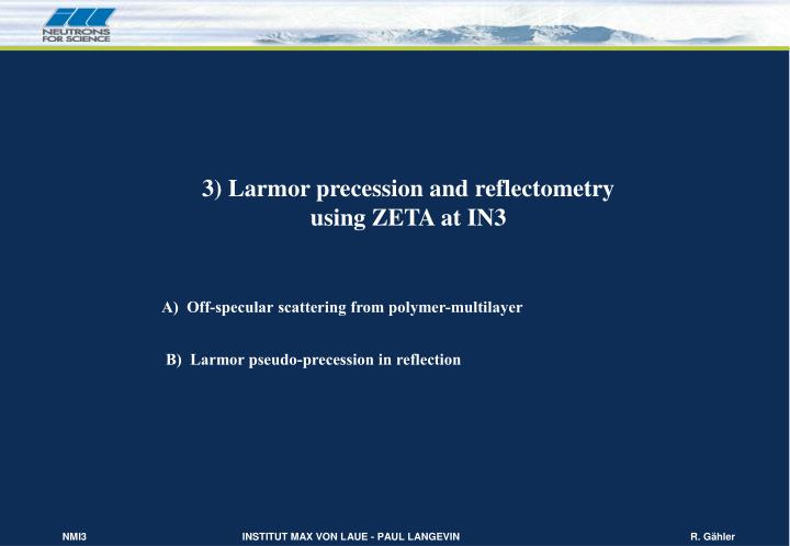 3) Larmor precession and reflectometry