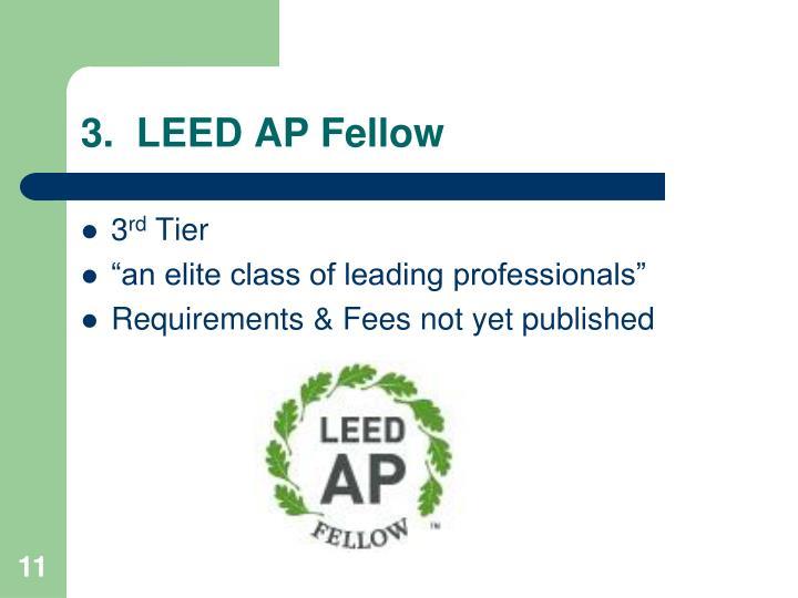 3.  LEED AP Fellow
