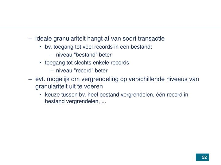 ideale granulariteit hangt af van soort transactie