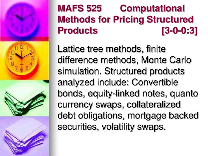 MAFS 525Computational Methods for Pricing Structured Products[3-0-0:3]