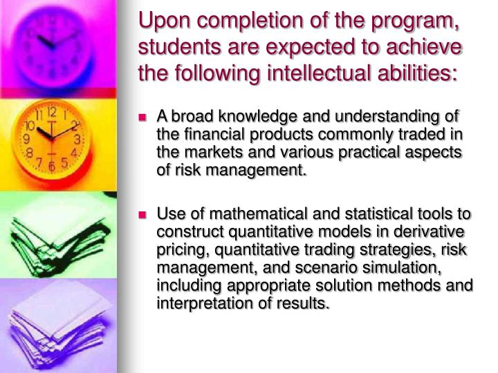 Upon completion of the program, students are expected to achieve the following intellectual abilities: